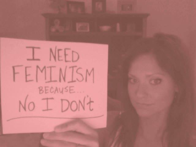 I Don't Need Feminism  because No I Don't